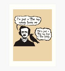 I'm just a Poe boy nobody loves me Art Print