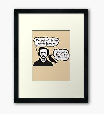 I'm just a Poe boy nobody loves me Framed Print