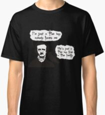 I'm just a Poe boy nobody loves me Classic T-Shirt