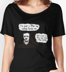 I'm just a Poe boy nobody loves me Women's Relaxed Fit T-Shirt