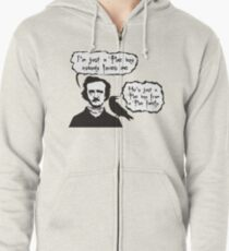 I'm just a Poe boy nobody loves me Zipped Hoodie