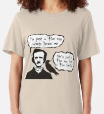 I'm just a Poe boy nobody loves me Slim Fit T-Shirt