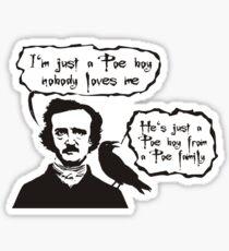 I'm just a Poe boy nobody loves me Sticker
