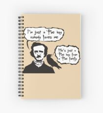 I'm just a Poe boy nobody loves me Spiral Notebook