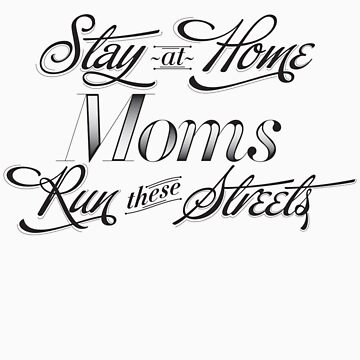 Stay at home moms run these streets by 13lisas