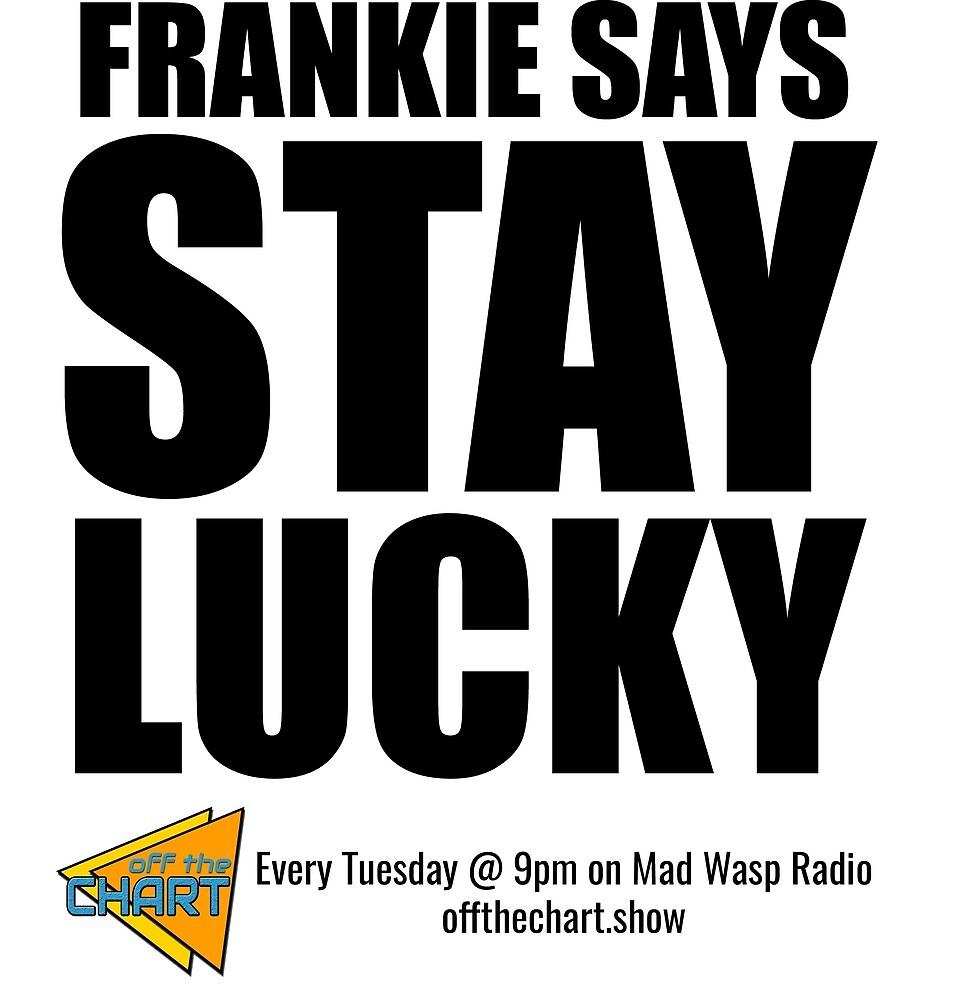 Frankie Says Stay Lucky by cuckoohead