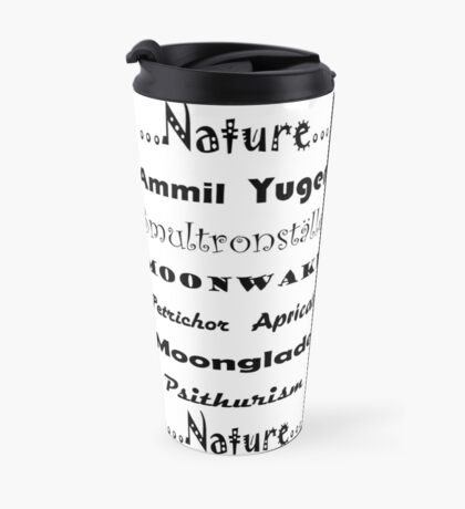 For the love of Nature - Psithurism, Smultronställe, Petrichor, Apricate, Moonglade, Ammil, Yugen, Moonwake Travel Mug