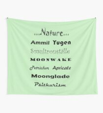 For the love of Nature - Psithurism, Smultronställe, Petrichor, Apricate, Moonglade, Ammil, Yugen, Moonwake Wall Tapestry