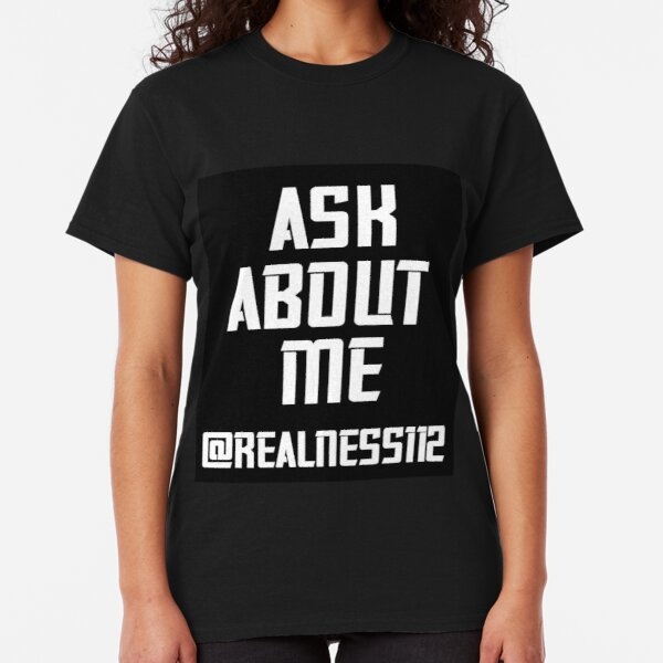 Ask About Me!! Truth T-Shirts!! @realness112 #Woke Classic T-Shirt