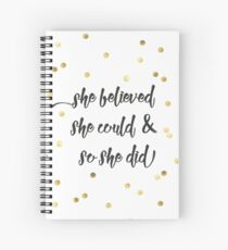 She believed she could & so she did Spiral Notebook