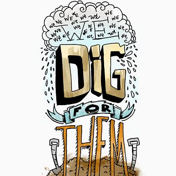 We Dig for Them by 13lisas