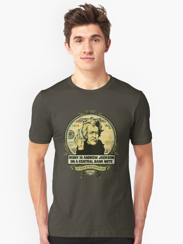 Irony is Andrew Jackson on a Central Bank Note Unisex T-Shirt Front