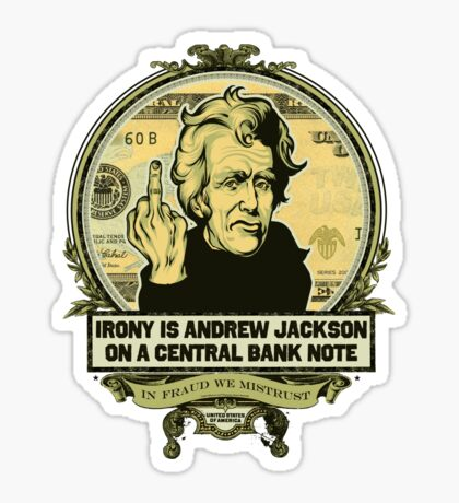 Irony is Andrew Jackson on a Central Bank Note Sticker