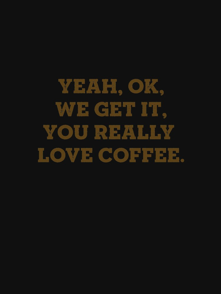 Yeah, Ok, We Get It, You Really Love Coffee by johnnyhh