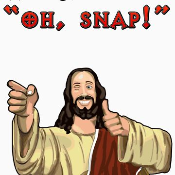 "And Jesus said ""Oh Snap!"" by hyperdesign"
