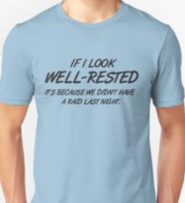 If I look well-rested it's because we did't had a raid last night Unisex T-Shirt
