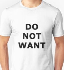 Do Not Want Unisex T-Shirt