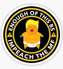 Enough of this BS Impeach the MF (censored) Sticker