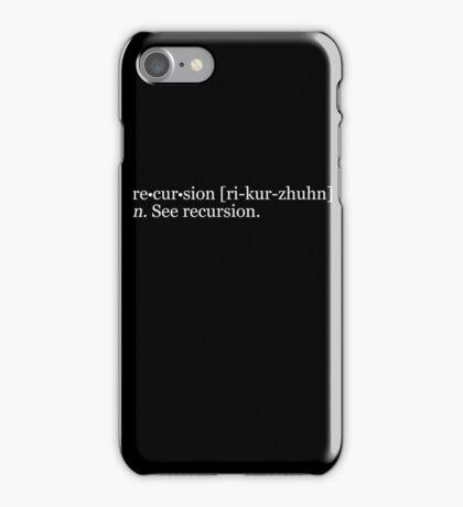 re•cur•sion [ri-kur-zhuhn] n. See recursion. iPhone Case/Skin