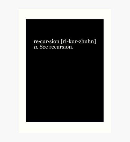re•cur•sion [ri-kur-zhuhn] n. See recursion. Art Print