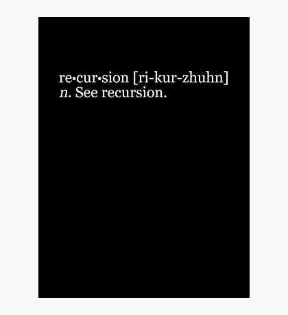 re•cur•sion [ri-kur-zhuhn] n. See recursion. Photographic Print