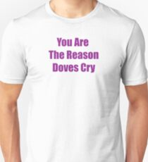YOU Are The Reason Doves Cry Slim Fit T-Shirt