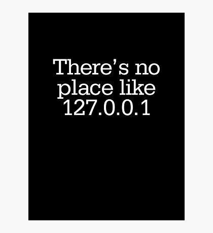 There's no place like 127.0.0.1 Photographic Print
