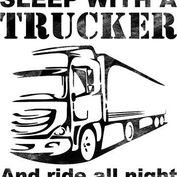Sleep With A Trucker by Swe-Designs