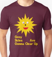 Grey Skies Are Gonna Clear Up Unisex T-Shirt