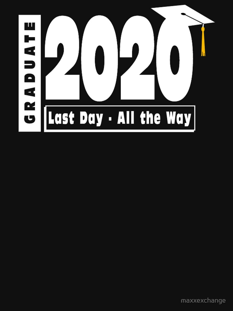 Class of 2020 Graduation - Last Day All the Way by maxxexchange