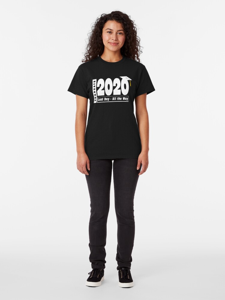 Alternate view of Class of 2020 Graduation - Last Day All the Way Classic T-Shirt