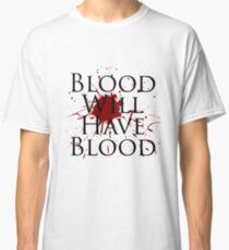 Blood Will Have Blood - Macbeth v2.0 Classic T-Shirt