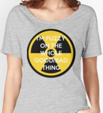 I'm Fuzzy On The Whole Good/Bad Thing Women's Relaxed Fit T-Shirt