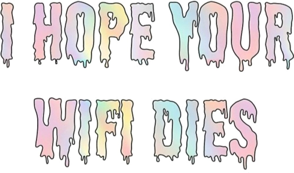 ♥ I hope your wifi dies ♥ by strawberrydoll