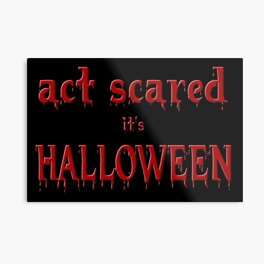 Act Scared it's Halloween Metal Print
