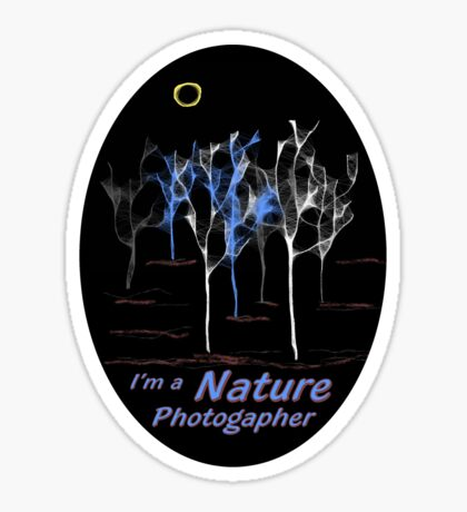 Trees ~ I'm a Nature Photographer - T-shirt Sticker