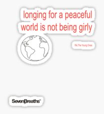 Longing for a peaceful world is not being girly Sticker