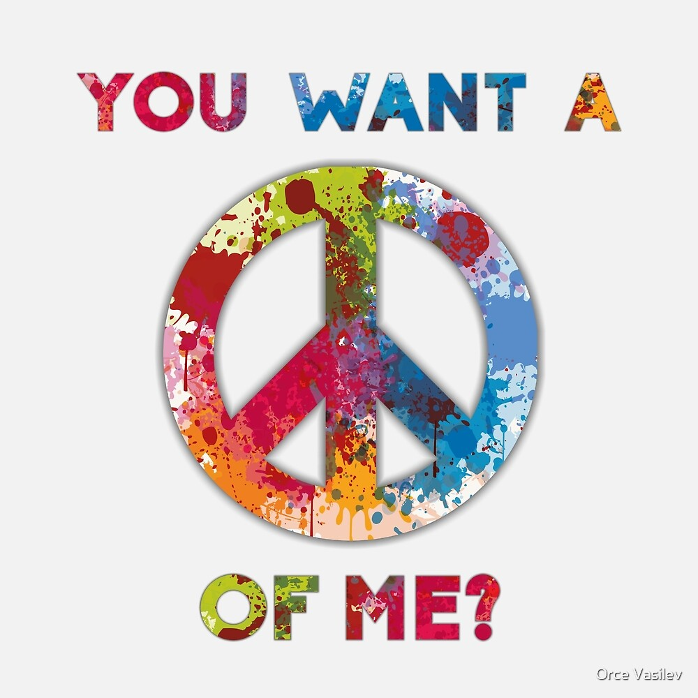 You Want a Peace of Me? by Orce Vasilev