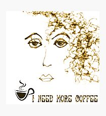 I Need More Coffee..Moody Girl Friday Photographic Print