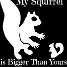 My Squirrel Is Bigger Than Yours by SaveTheMurrel
