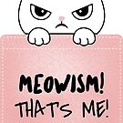 Meowism! That's Me! by donnarayne
