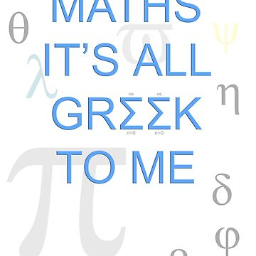 Maths It's All Greek To Me by shane22