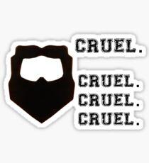 Cruel. Cruel. Cruel. Cruel. Sticker