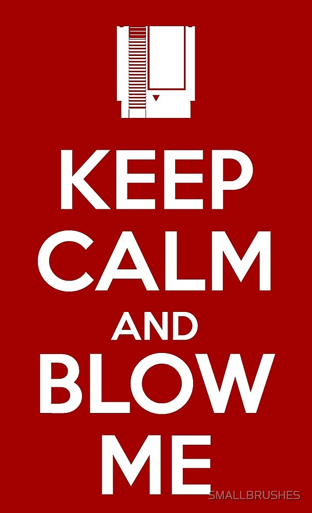 Keep Calm and Blow Me by SMALLBRUSHES