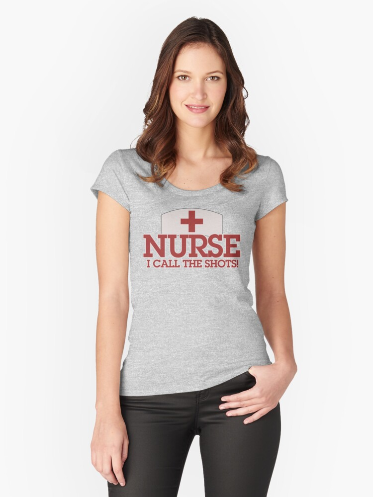 NURSE I call the shots Women's Fitted Scoop T-Shirt Front