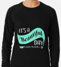 It's a Beautiful Day to Leave Me Alone Lightweight Sweatshirt