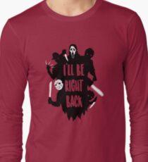 I'll Be Right Back Long Sleeve T-Shirt
