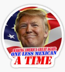 Trump One Less Mexican a Time Sticker
