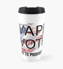 I VAPE I VOTE NO to Prohibition  Travel Mug