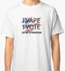 I VAPE I VOTE NO to Prohibition  Classic T-Shirt